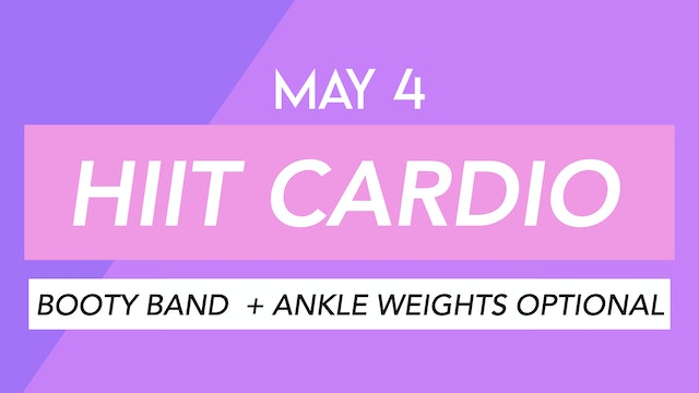 MAY 4 - HIIT CLASS WITH BOOTY BAND AND ANKLE WEIGHTS