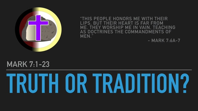 Truth or Tradition? (Mark 7:1-23)