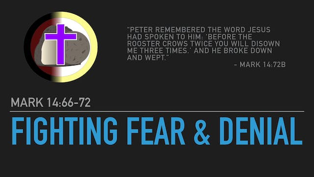 Fighting Fear & Denial (Mark 14:66-72)