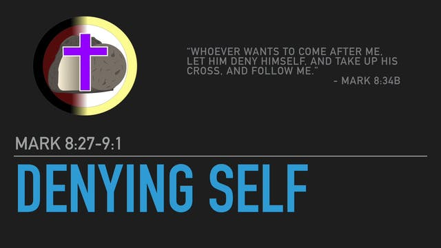Denying Self (Mark 8:27-9:1)