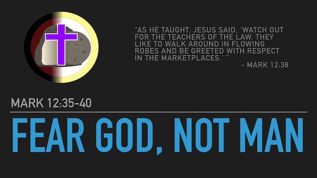 Fear God, Not Man (Mark 12:35-40)