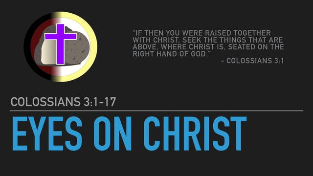 Eyes on Christ (Colossians 3:1-17)
