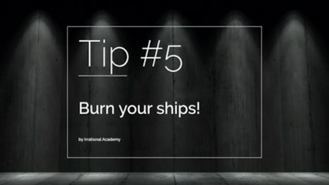 Tip #5 - Burn your ships