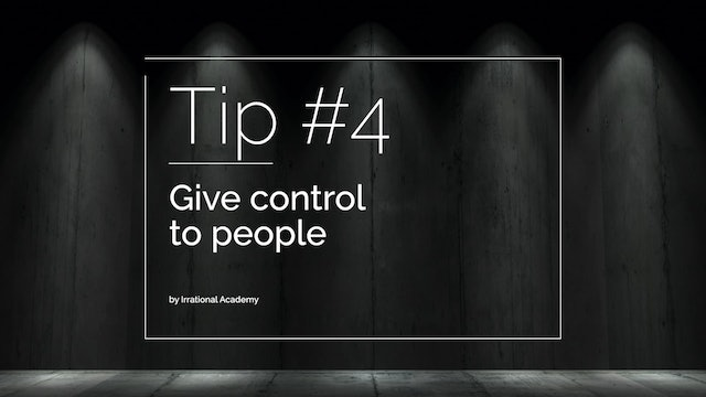 Tip #4 - Give control to people