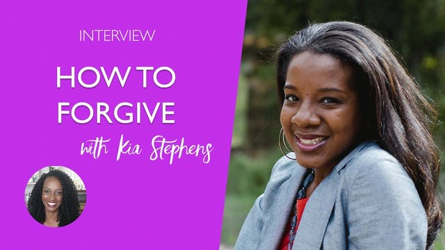 How to Forgive with Kia Stephens