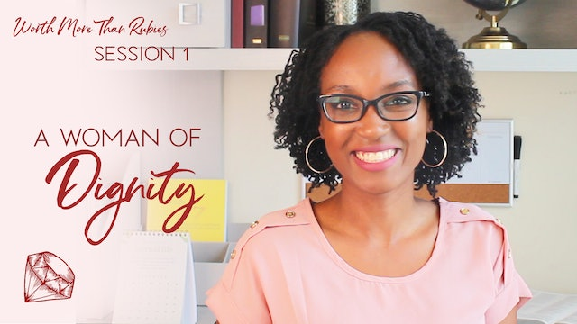 A Woman of Dignity [Worth More Than Rubies Session 1]