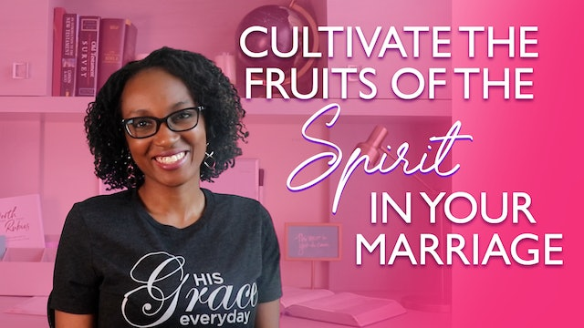 How to Cultivate the Fruits of the Spirit in Your Marriage