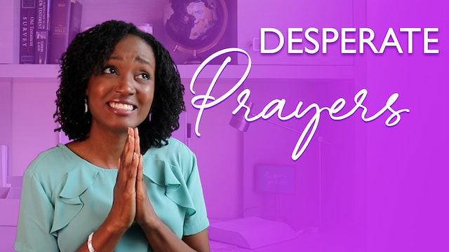 Desperate Times Call for Desperate Prayers