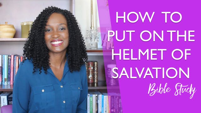 How to Put on the Helmet of Salvation...