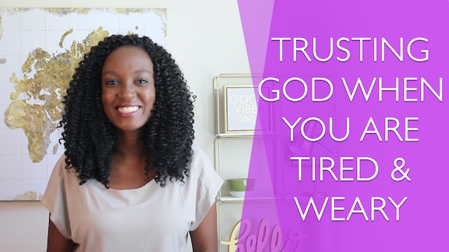Trusting God When You're Tired and Weary