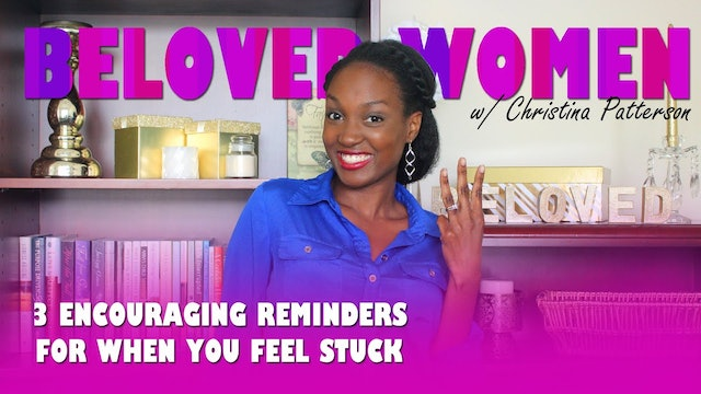 3 Encouraging Reminders For When You Feel Stuck
