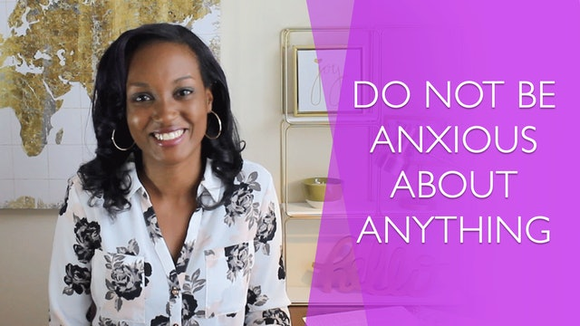 Do Not Be Anxious About Anything [Relentless Joy Session 11]