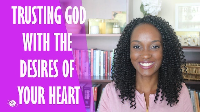 Trusting God with the Desires of Your Heart [Matters of the Heart Session 6]