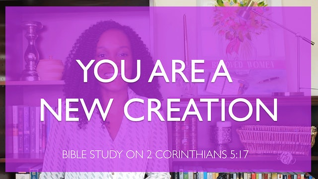 You Are a New Creation in Christ [All Things New Session 1]