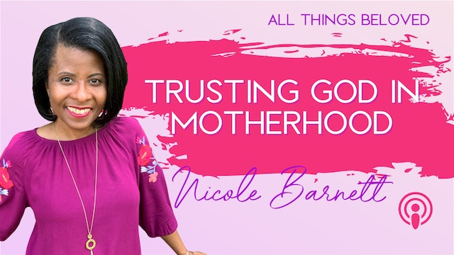 Trusting God in Motherhood with Nicole Barnett