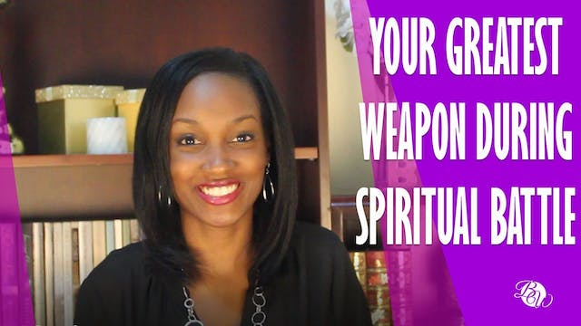 Your Greatest Weapon During Spiritual...