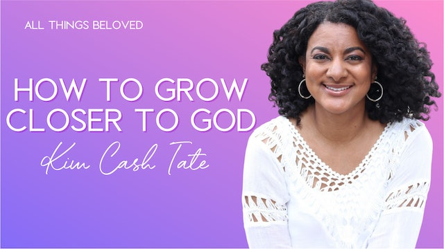 How to Grow Closer to God with Kim Cash Tate