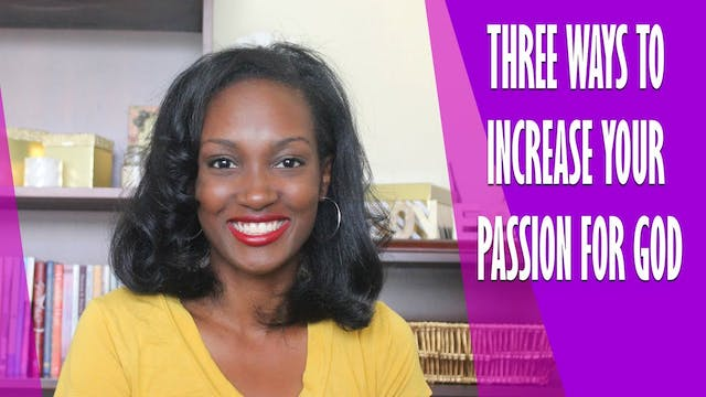 3 Ways To Increase Your Passion For God