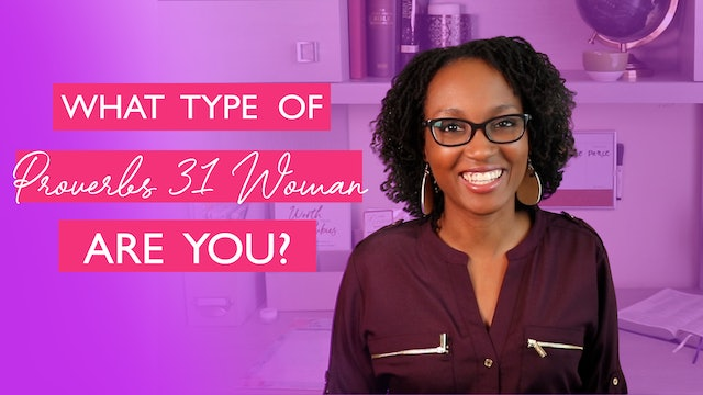What Type of Proverbs 31 Woman Are You?