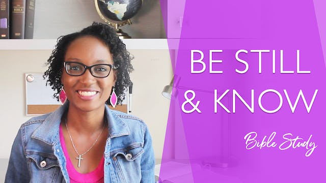 Be Still and Know Bible Study
