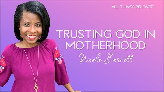 Trusting God in Motherhood with Nicole Barnett