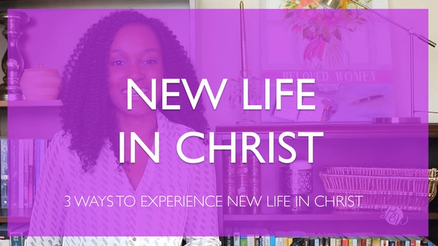 Experiencing New Life in Christ [All Things New Session 2]