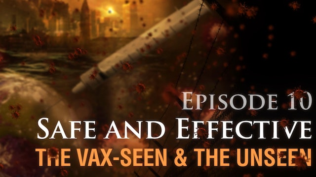 Safe and Effective: The Vax-seen and the Unseen, (video #10)