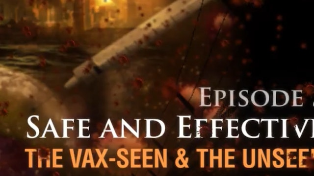 Safe and Effective: The Vax-seen and the Unseen, (video #5)