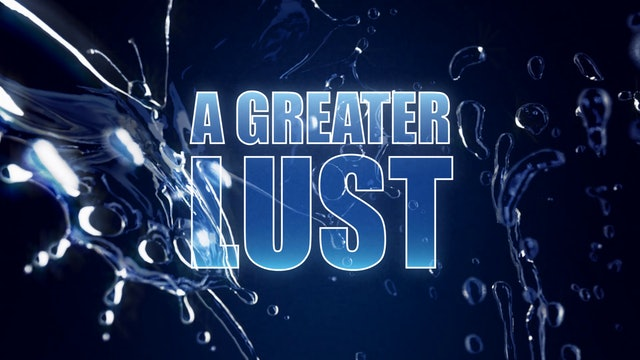 A Greater Lust 4 - Look and Live: How Faith Really Works