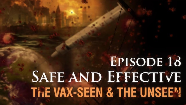 Safe and Effective: The Vax-seen and the Unseen, (video #18 )