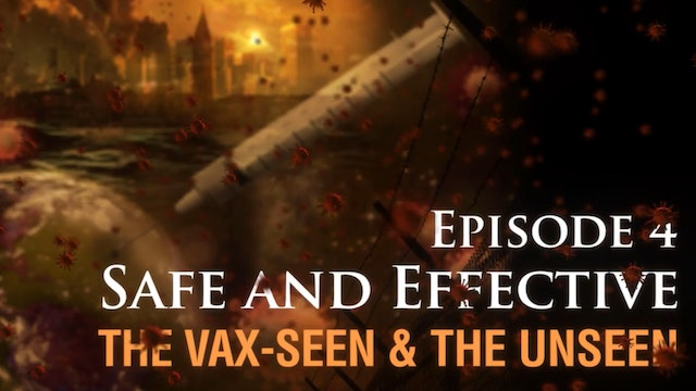 Safe and Effective: The Vax-seen and the Unseen, (video #4)
