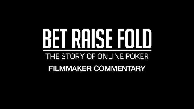 Bet Raise Fold: Filmmaker Commentary