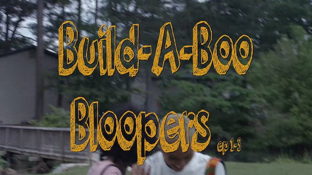 Build A Boo Bloopers Episode 1-3
