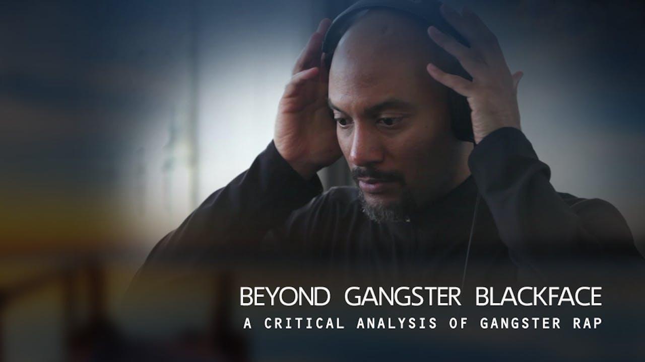 BEYOND GANGSTER BLACKFACE ~ A Critical Analysis of Gangster Rap