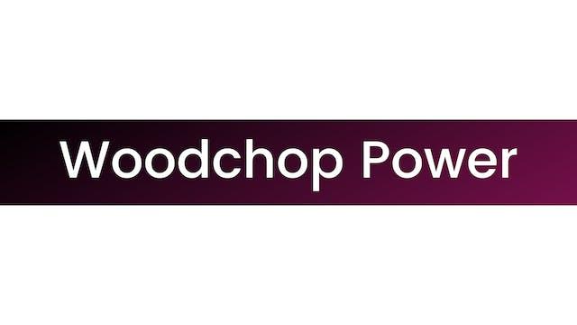 Woodchop Power