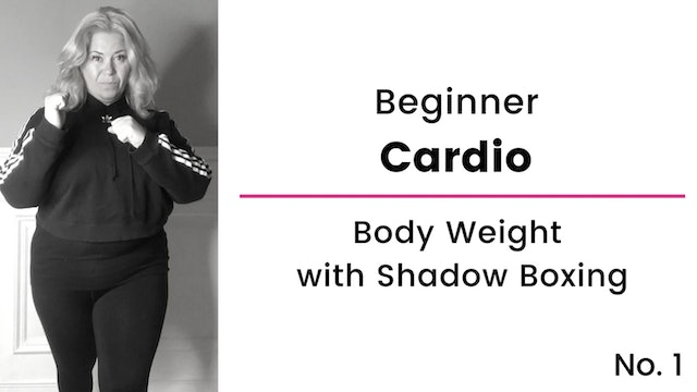 Beginner:  Cardio, Body Weight and Shadow Boxing