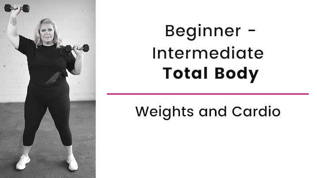 Beginner and Intermediate: Total Body with Weights and Cardio
