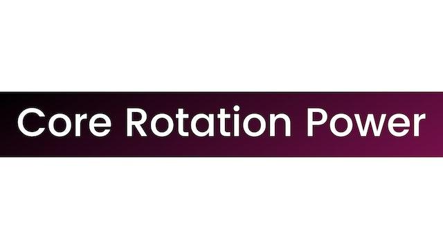 Core Rotation Power