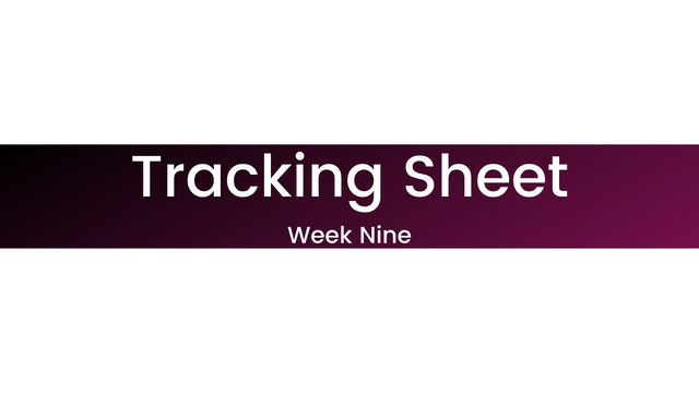 Week Nine Tracking Sheet