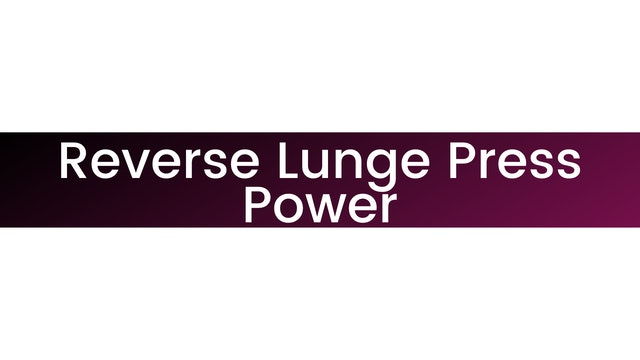 Reverse Lunge Press Power