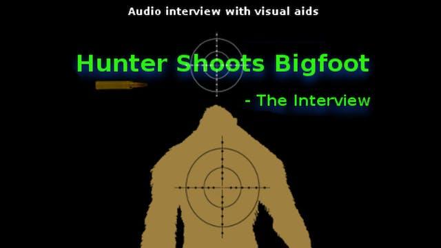Hunter Shoots Bigfoot: The Interview
