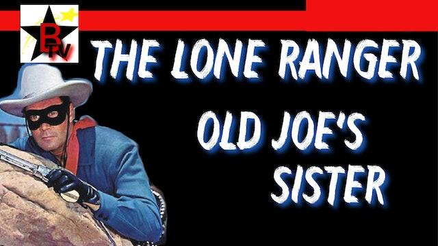 The Lone Ranger - Old Joe's Sister