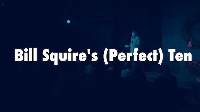Bill Squire's (Perfect) Ten