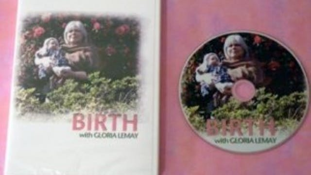 """BIRTH WITH GLORIA LEMAY"""