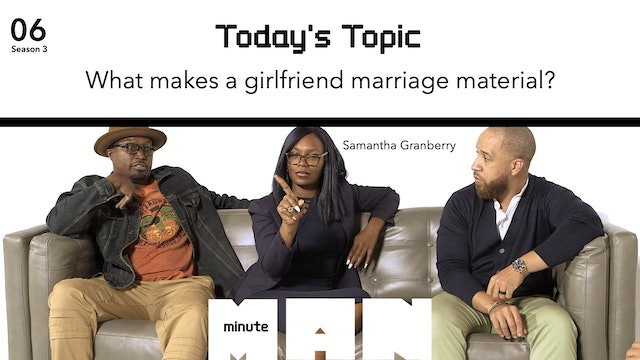 06 | MINUTE MAN | What Makes A Girlfriend Marriage Material?