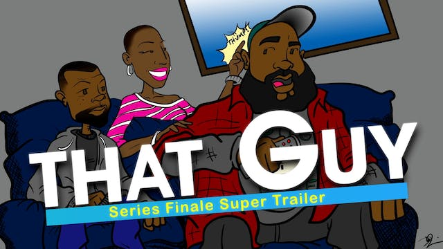THAT GUY | Series Finale | Super Trailer