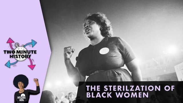TWO MINUTE HISTORY | THE STERILIZATION OF BLACK WOMEN