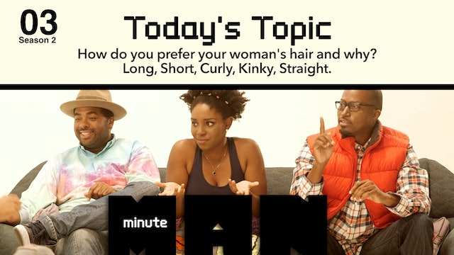 03 | MINUTE MAN | Season 2 | How Do You Like Your Woman's Hair?