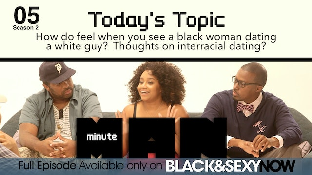 05 | MINUTE MAN | Season 2 | Black Women Dating White Men