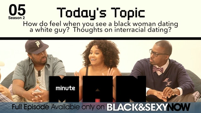 05 | MINUTE MAN | Season 2 | Black Women Dating White Men